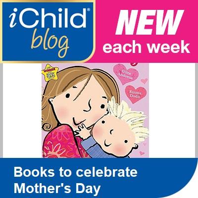 iChild Blog - this week's iChild Blog: Books to celebrate Mother's Day